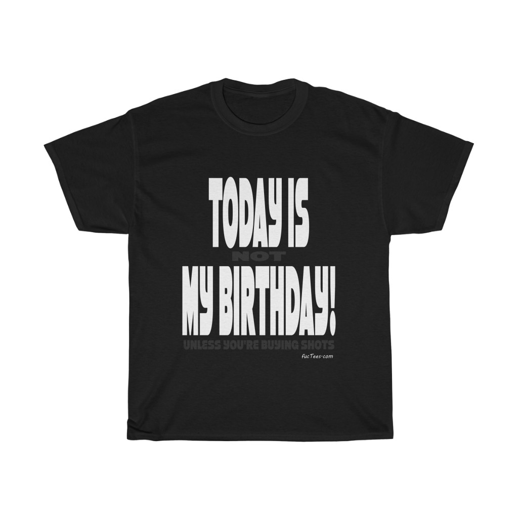 Today Is Not My Birthday Unless You're Buying Shots | Funny Saying T-shirt